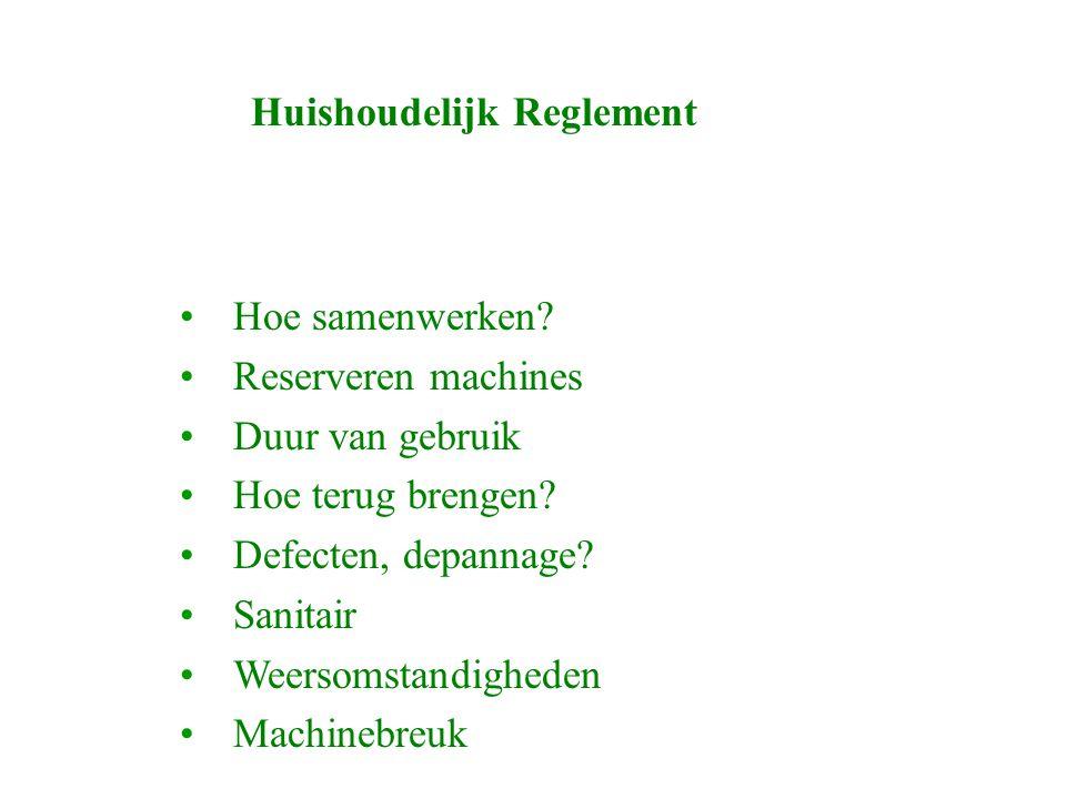 Huishoudelijk Reglement Hoe samenwerken. Reserveren machines Duur van gebruik Hoe terug brengen.