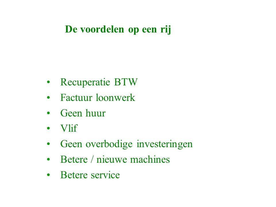 De voordelen op een rij Recuperatie BTW Factuur loonwerk Geen huur Vlif Geen overbodige investeringen Betere / nieuwe machines Betere service