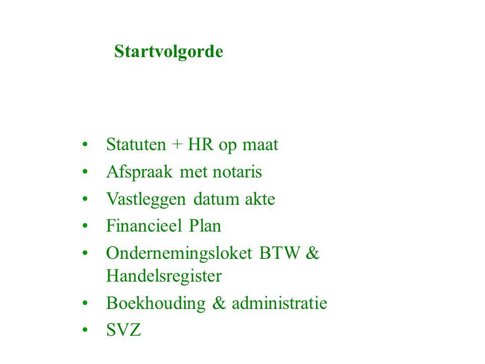 Startvolgorde Statuten + HR op maat Afspraak met notaris Vastleggen datum akte Financieel Plan Ondernemingsloket BTW & Handelsregister Boekhouding & administratie SVZ