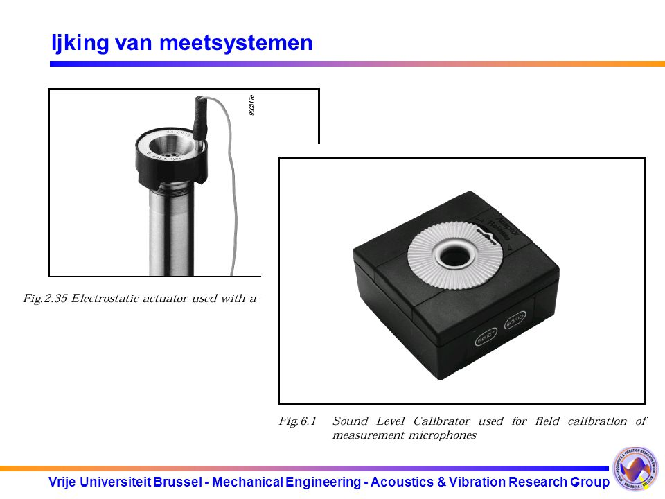 Vrije Universiteit Brussel - Mechanical Engineering - Acoustics & Vibration Research Group Ijking van meetsystemen