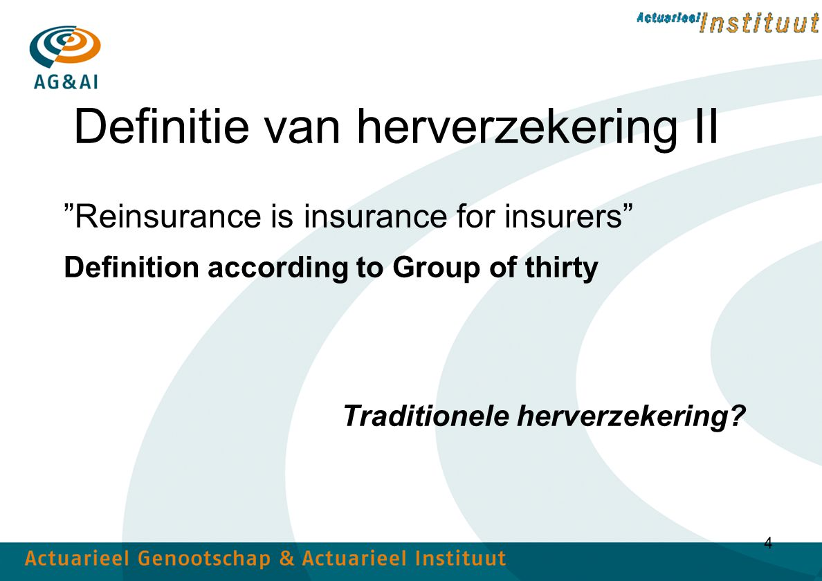 "4 Definitie van herverzekering II ""Reinsurance is insurance for insurers"" Definition according to Group of thirty Traditionele herverzekering?"