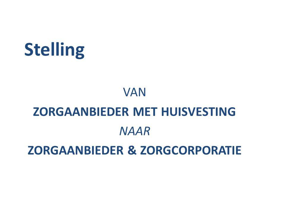 Stelling VAN ZORGAANBIEDER MET HUISVESTING NAAR ZORGAANBIEDER & ZORGCORPORATIE