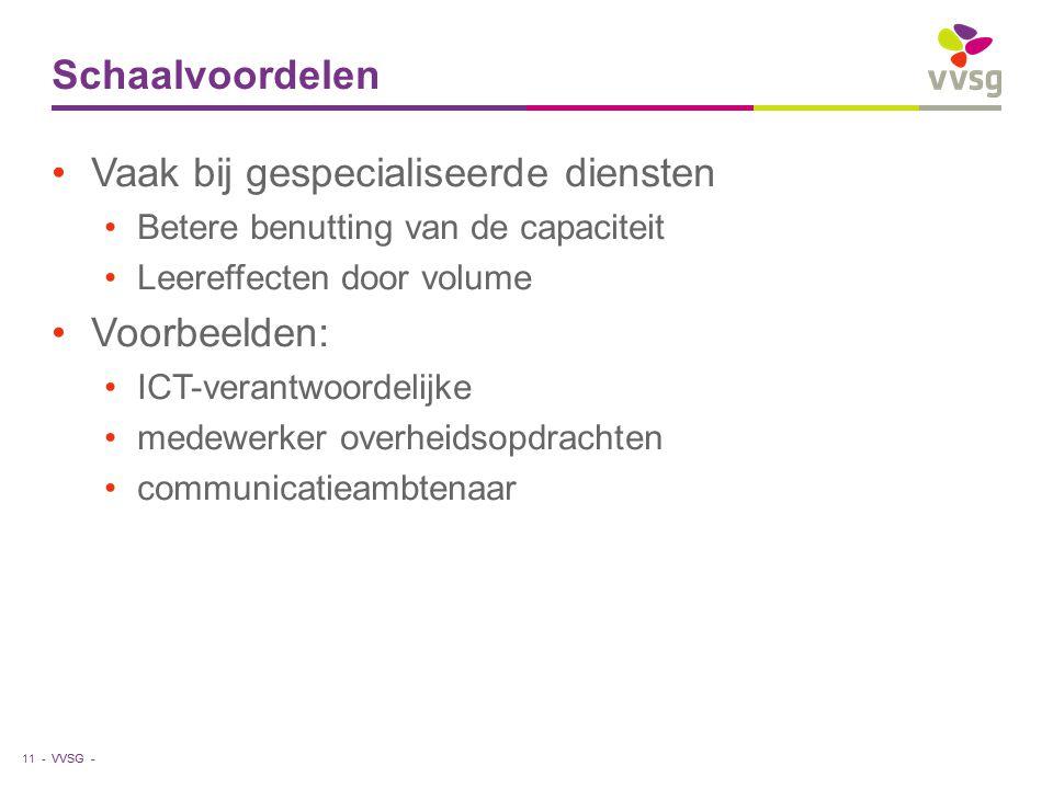 VVSG - Schaalvoordelen Vaak bij gespecialiseerde diensten Betere benutting van de capaciteit Leereffecten door volume Voorbeelden: ICT-verantwoordelij