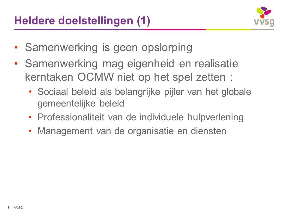 VVSG - Heldere doelstellingen (1) Samenwerking is geen opslorping Samenwerking mag eigenheid en realisatie kerntaken OCMW niet op het spel zetten : So