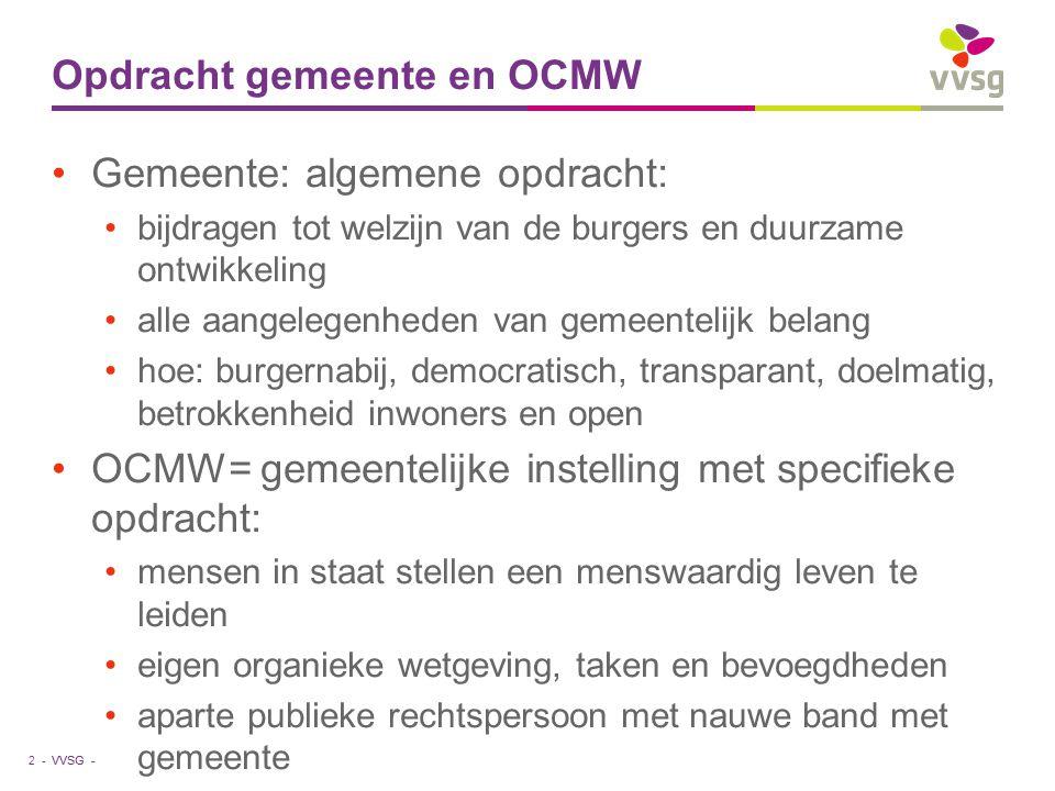 VVSG - Relatie gemeente-OCMW: samenwerking Lokaal sociaal beleid: samen plannen en uitvoeren, sociaal huis Gemeenschappelijke diensten Beroep doen op elkaars personeel Overleg in de schoot van het CBS 3 -