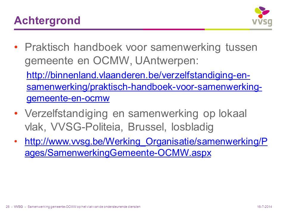 VVSG - Achtergrond Praktisch handboek voor samenwerking tussen gemeente en OCMW, UAntwerpen: http://binnenland.vlaanderen.be/verzelfstandiging-en- sam