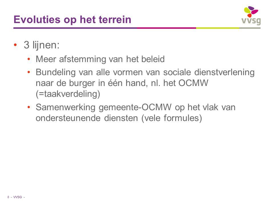 VVSG - Evoluties op het terrein 3 lijnen: Meer afstemming van het beleid Bundeling van alle vormen van sociale dienstverlening naar de burger in één h