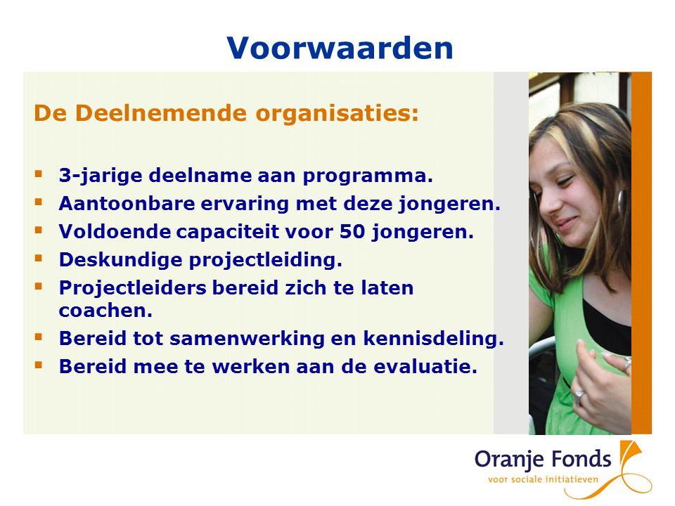 Voorwaarden De Deelnemende organisaties:  3-jarige deelname aan programma.