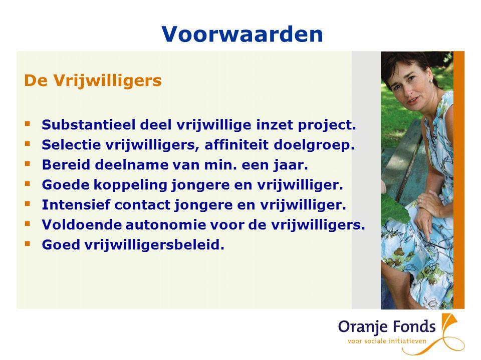 Voorwaarden De Vrijwilligers  Substantieel deel vrijwillige inzet project.