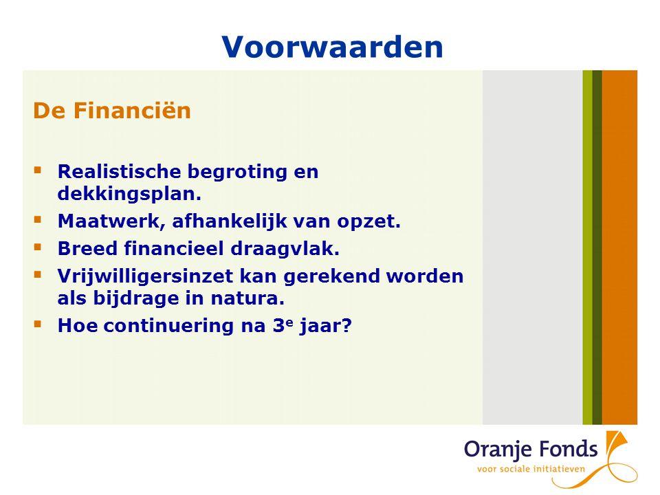 Voorwaarden De Financiën  Realistische begroting en dekkingsplan.