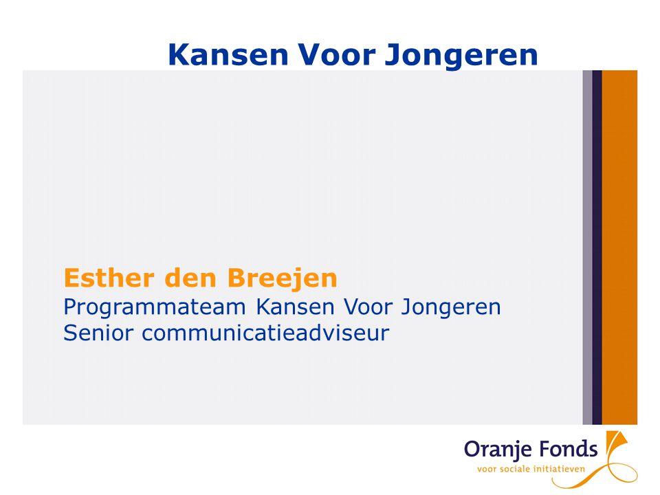 Kansen Voor Jongeren Esther den Breejen Programmateam Kansen Voor Jongeren Senior communicatieadviseur
