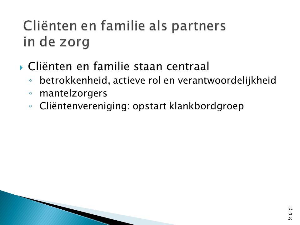  Cliënten en familie staan centraal ◦ betrokkenheid, actieve rol en verantwoordelijkheid ◦ mantelzorgers ◦ Cliëntenvereniging: opstart klankbordgroep