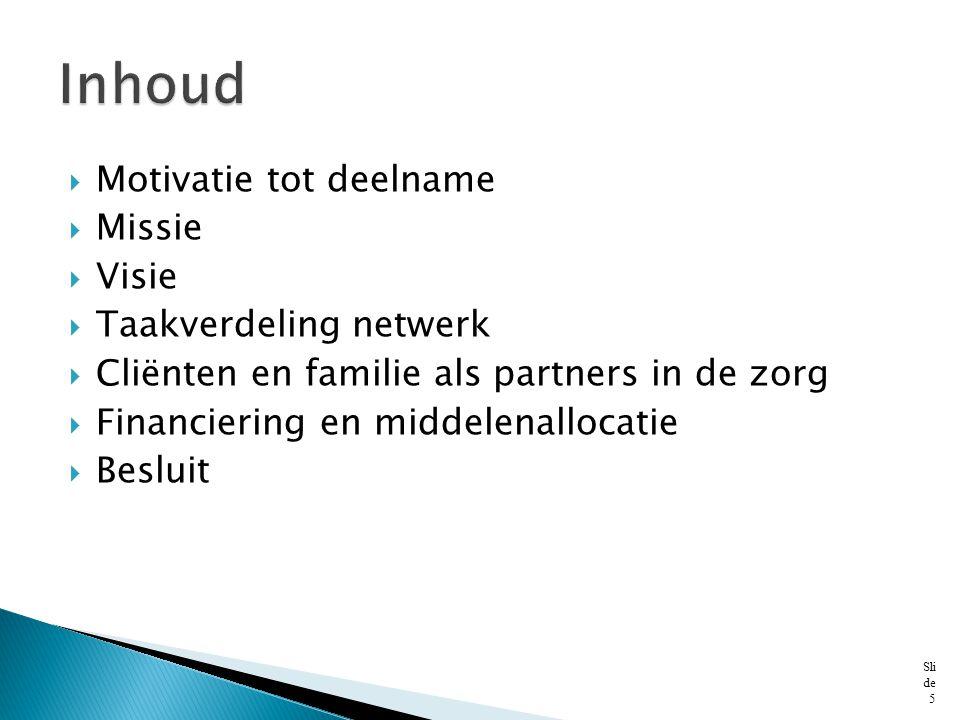  Motivatie tot deelname  Missie  Visie  Taakverdeling netwerk  Cliënten en familie als partners in de zorg  Financiering en middelenallocatie 