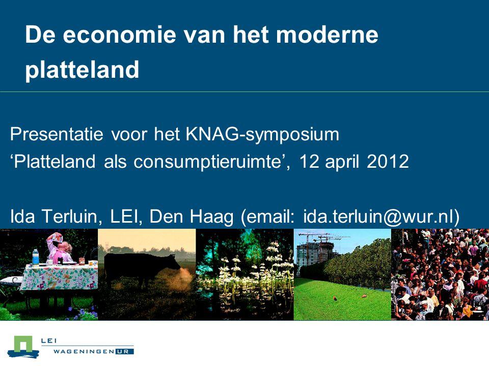 De economie van het moderne platteland Presentatie voor het KNAG-symposium 'Platteland als consumptieruimte', 12 april 2012 Ida Terluin, LEI, Den Haag