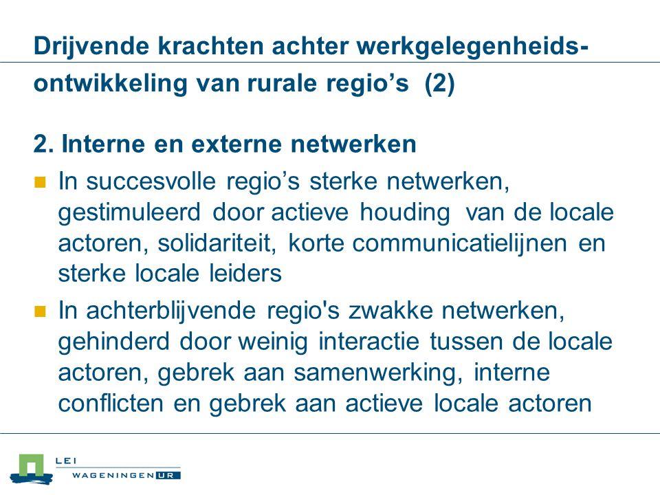 Drijvende krachten achter werkgelegenheids- ontwikkeling van rurale regio's (2) 2. Interne en externe netwerken In succesvolle regio's sterke netwerke