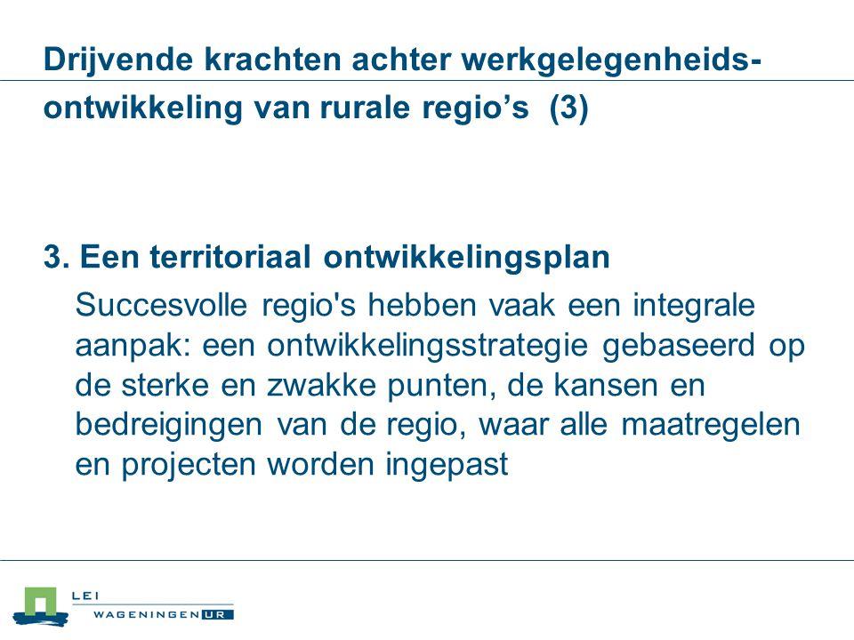 Drijvende krachten achter werkgelegenheids- ontwikkeling van rurale regio's (3) 3. Een territoriaal ontwikkelingsplan Succesvolle regio's hebben vaak