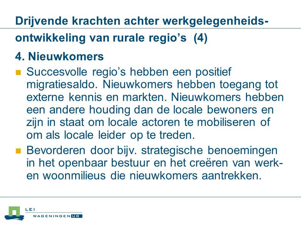 Drijvende krachten achter werkgelegenheids- ontwikkeling van rurale regio's (4) 4. Nieuwkomers Succesvolle regio's hebben een positief migratiesaldo.