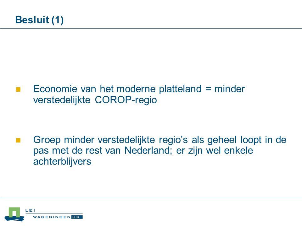 Besluit (1) Economie van het moderne platteland = minder verstedelijkte COROP-regio Groep minder verstedelijkte regio's als geheel loopt in de pas met