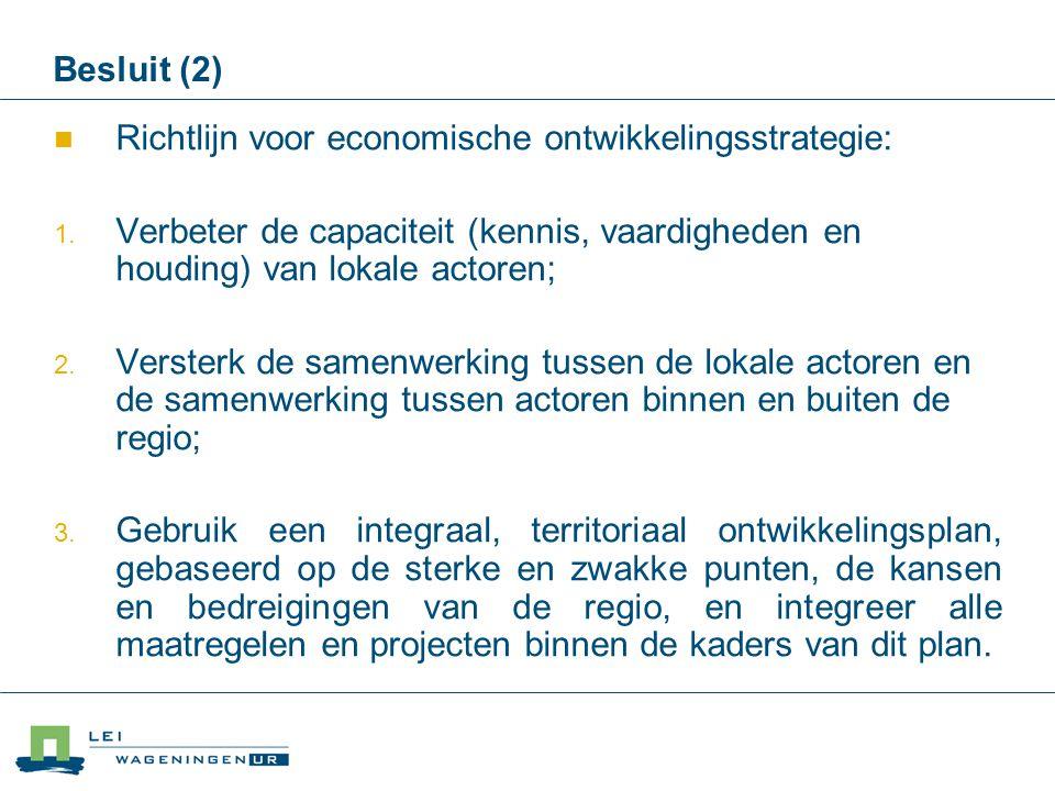 Besluit (2) Richtlijn voor economische ontwikkelingsstrategie:  Verbeter de capaciteit (kennis, vaardigheden en houding) van lokale actoren;  Vers