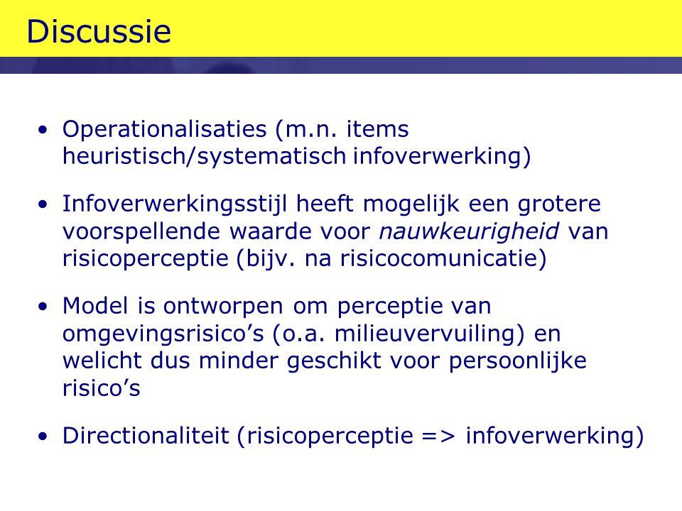 Discussie Operationalisaties (m.n. items heuristisch/systematisch infoverwerking) Infoverwerkingsstijl heeft mogelijk een grotere voorspellende waarde