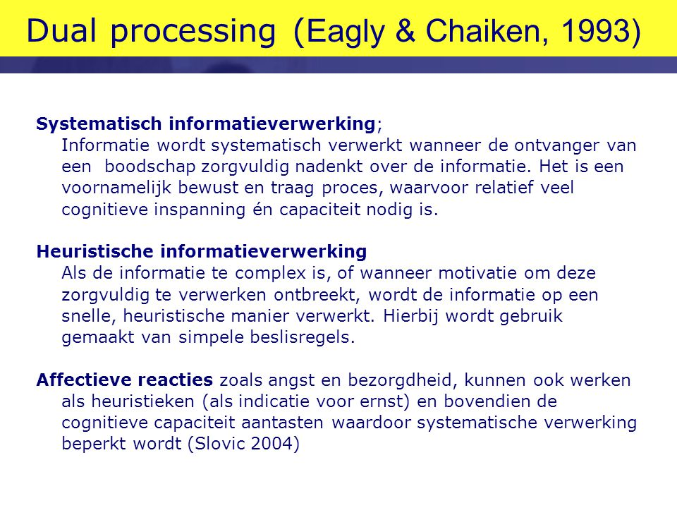 Dual processing ( Eagly & Chaiken, 1993) Systematisch informatieverwerking; Informatie wordt systematisch verwerkt wanneer de ontvanger van een boodsc