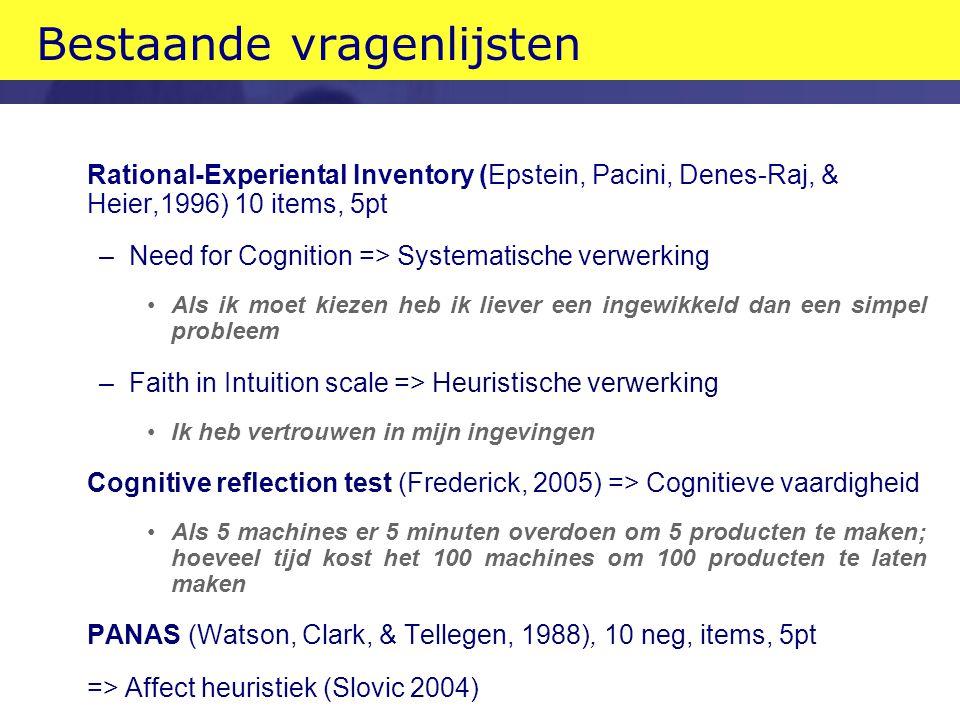 Bestaande vragenlijsten Rational-Experiental Inventory (Epstein, Pacini, Denes-Raj, & Heier,1996) 10 items, 5pt –Need for Cognition => Systematische v