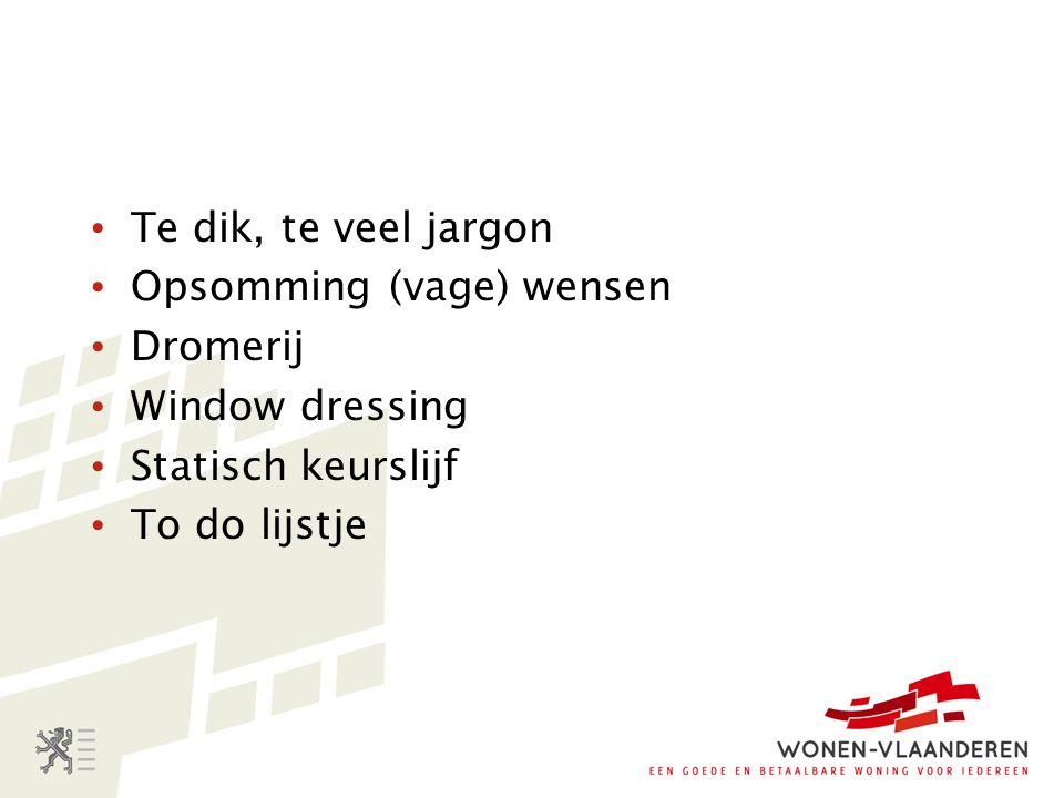 Te dik, te veel jargon Opsomming (vage) wensen Dromerij Window dressing Statisch keurslijf To do lijstje