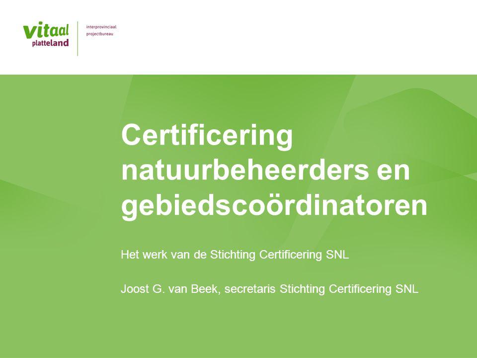 Certificering natuurbeheerders en gebiedscoördinatoren Het werk van de Stichting Certificering SNL Joost G. van Beek, secretaris Stichting Certificeri