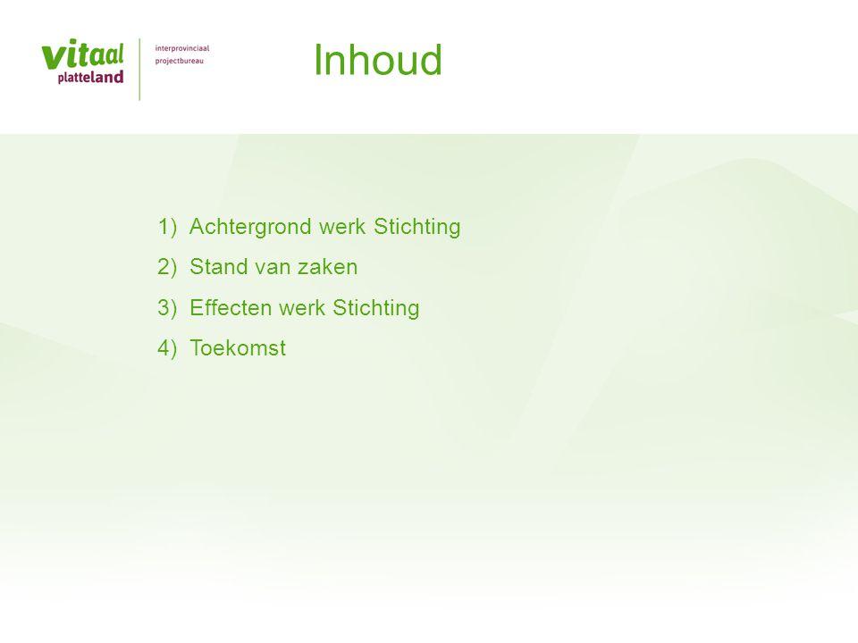 Inhoud 1)Achtergrond werk Stichting 2)Stand van zaken 3)Effecten werk Stichting 4)Toekomst