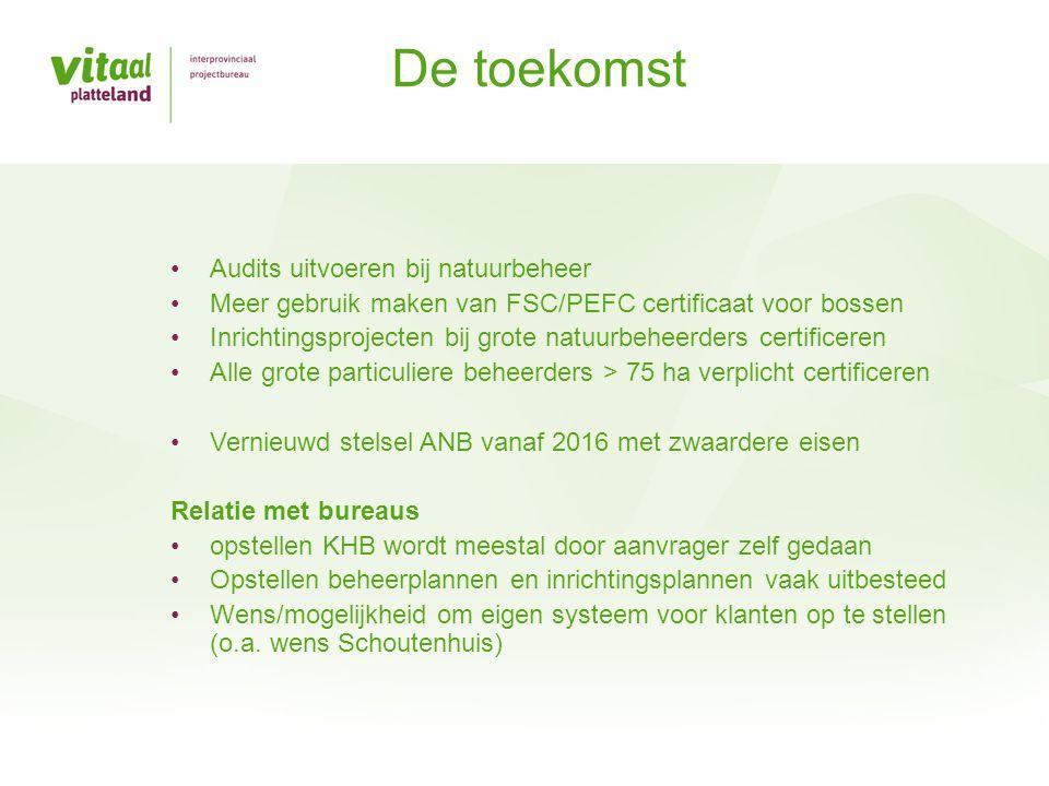 De toekomst Audits uitvoeren bij natuurbeheer Meer gebruik maken van FSC/PEFC certificaat voor bossen Inrichtingsprojecten bij grote natuurbeheerders