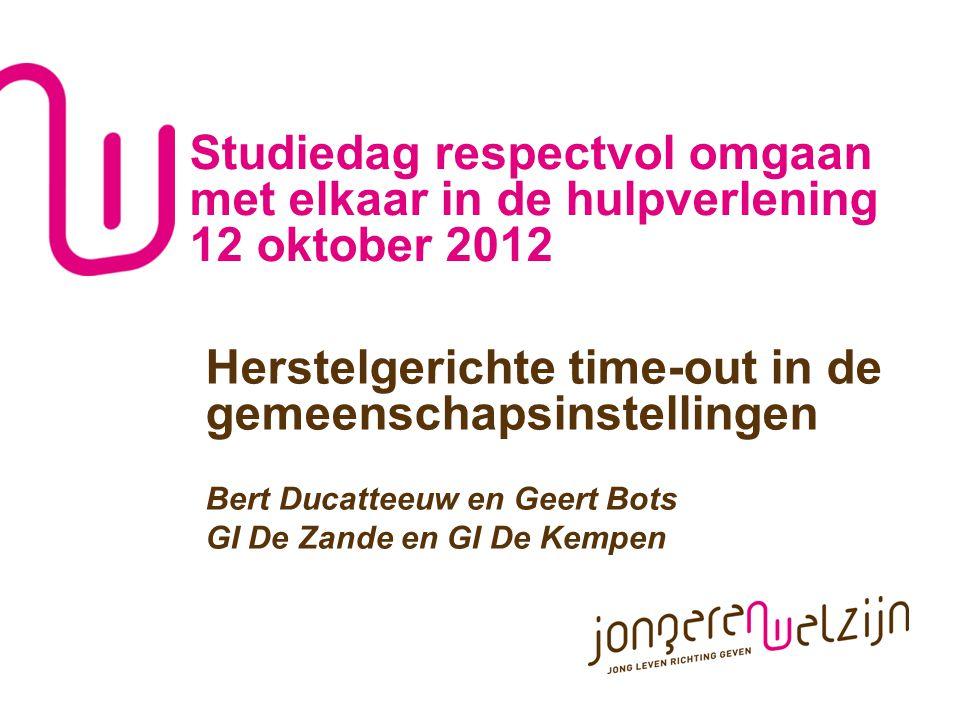 Studiedag respectvol omgaan met elkaar in de hulpverlening 12 oktober 2012 Herstelgerichte time-out in de gemeenschapsinstellingen Bert Ducatteeuw en Geert Bots GI De Zande en GI De Kempen
