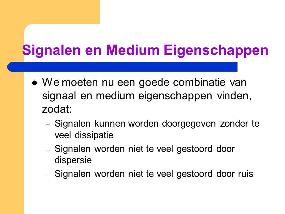 Signalen en Medium Eigenschappen We moeten nu een goede combinatie van signaal en medium eigenschappen vinden, zodat: – Signalen kunnen worden doorgeg
