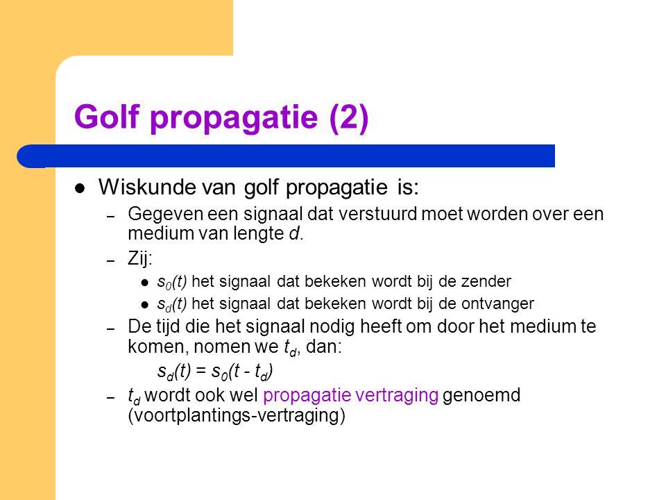 Golf propagatie (2) Wiskunde van golf propagatie is: – Gegeven een signaal dat verstuurd moet worden over een medium van lengte d. – Zij: s 0 (t) het