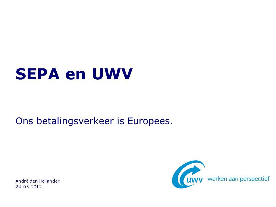 24-05-2012 André den Hollander Ons betalingsverkeer is Europees. SEPA en UWV