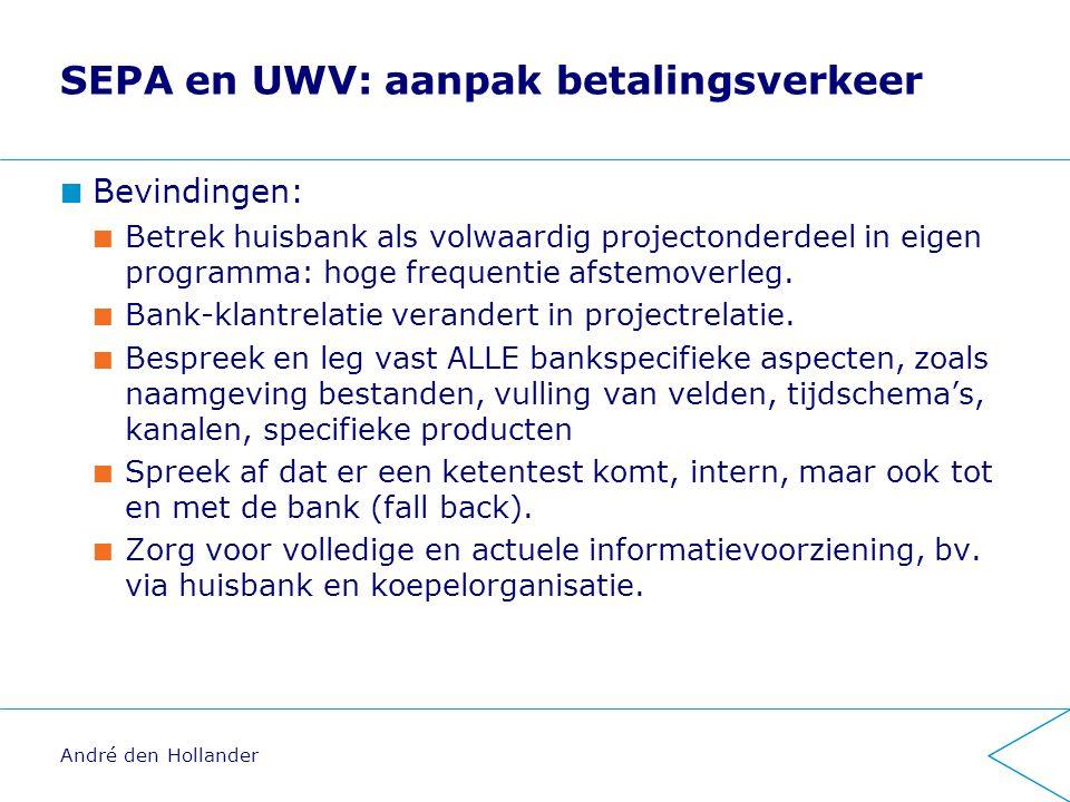 SEPA en UWV: aanpak betalingsverkeer Bevindingen: Betrek huisbank als volwaardig projectonderdeel in eigen programma: hoge frequentie afstemoverleg.