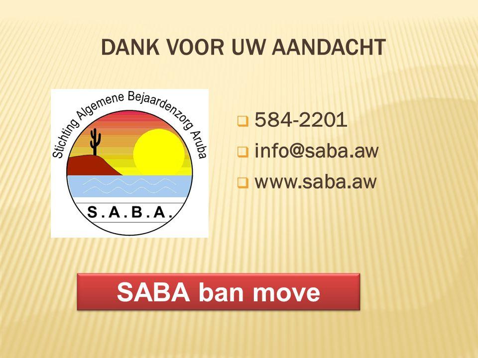 DANK VOOR UW AANDACHT  584-2201  info@saba.aw  www.saba.aw SABA ban move