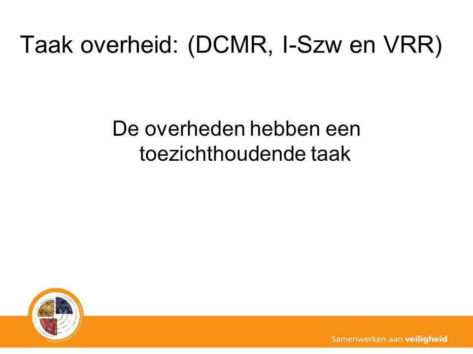 Taak overheid: (DCMR, I-Szw en VRR) De overheden hebben een toezichthoudende taak