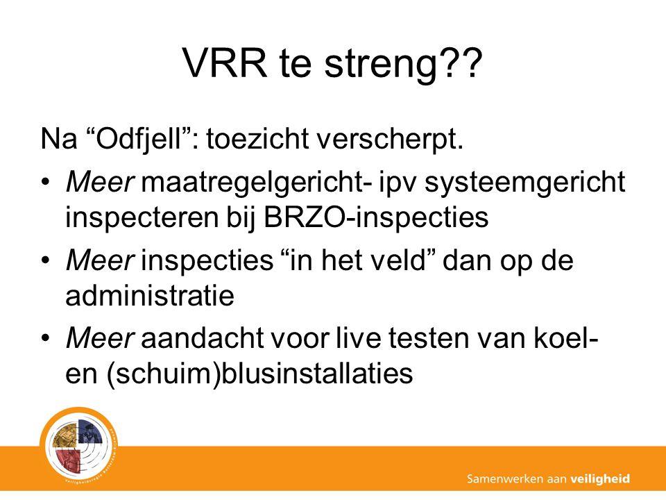 """VRR te streng?? Na """"Odfjell"""": toezicht verscherpt. Meer maatregelgericht- ipv systeemgericht inspecteren bij BRZO-inspecties Meer inspecties """"in het v"""