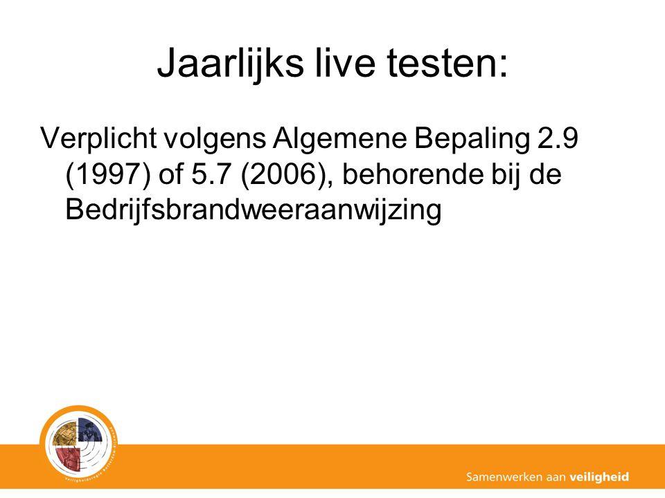 Jaarlijks live testen: Verplicht volgens Algemene Bepaling 2.9 (1997) of 5.7 (2006), behorende bij de Bedrijfsbrandweeraanwijzing