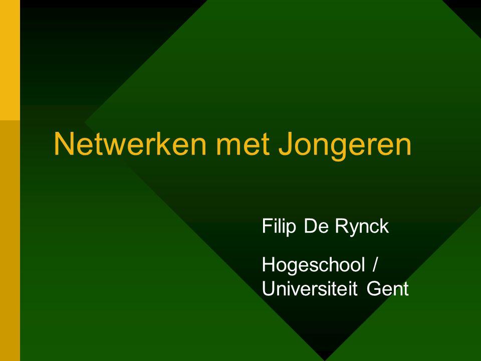 Netwerken met Jongeren Filip De Rynck Hogeschool / Universiteit Gent