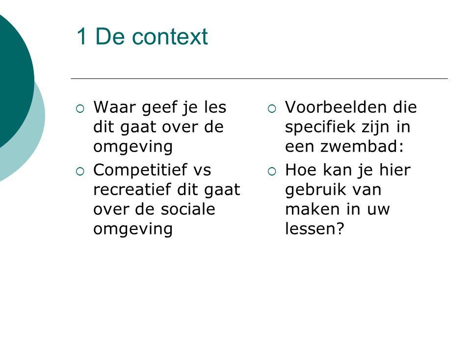 1 De context  Waar geef je les dit gaat over de omgeving  Competitief vs recreatief dit gaat over de sociale omgeving  Voorbeelden die specifiek zi