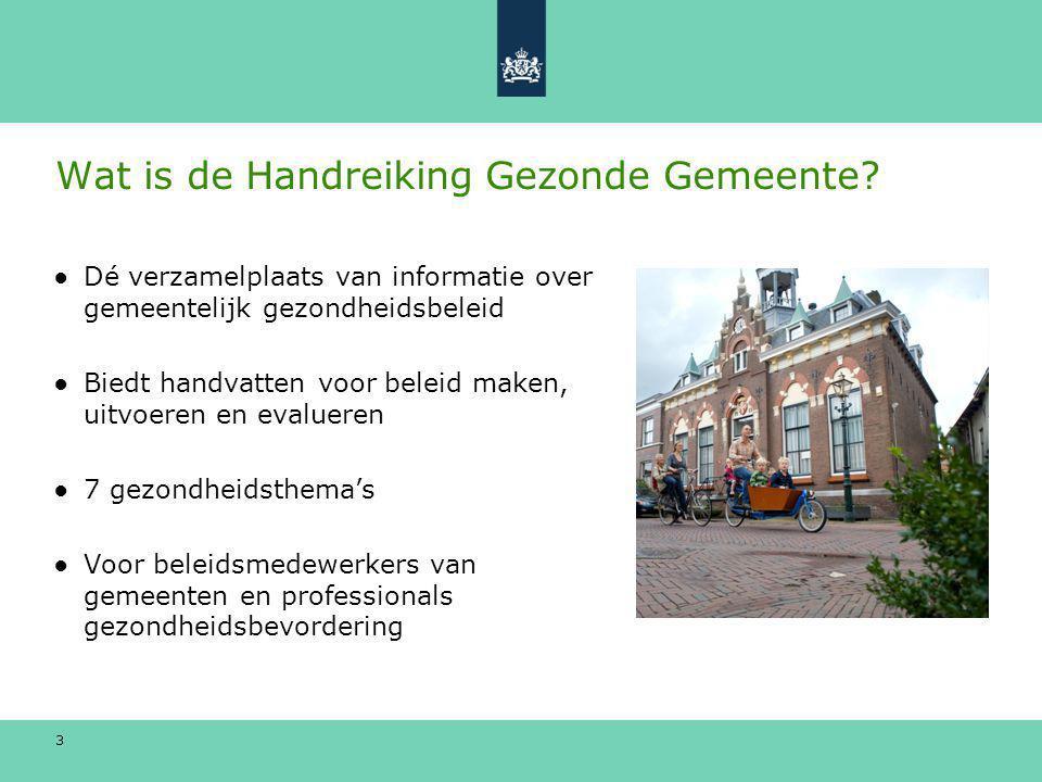 3 Wat is de Handreiking Gezonde Gemeente? ●Dé verzamelplaats van informatie over gemeentelijk gezondheidsbeleid ●Biedt handvatten voor beleid maken, u