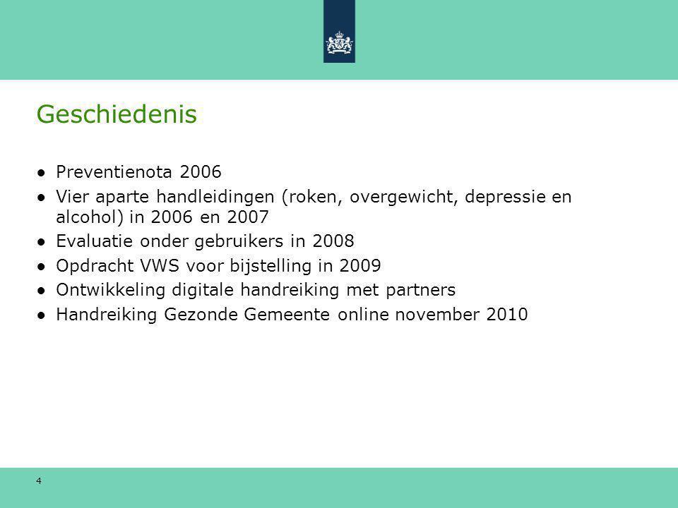 4 Geschiedenis ●Preventienota 2006 ●Vier aparte handleidingen (roken, overgewicht, depressie en alcohol) in 2006 en 2007 ●Evaluatie onder gebruikers i