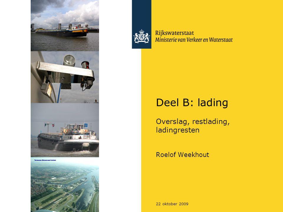 22 oktober 2009 Deel B: lading Overslag, restlading, ladingresten Roelof Weekhout