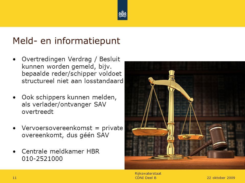 Rijkswaterstaat CDNI Deel B1122 oktober 2009 Meld- en informatiepunt Overtredingen Verdrag / Besluit kunnen worden gemeld, bijv. bepaalde reder/schipp