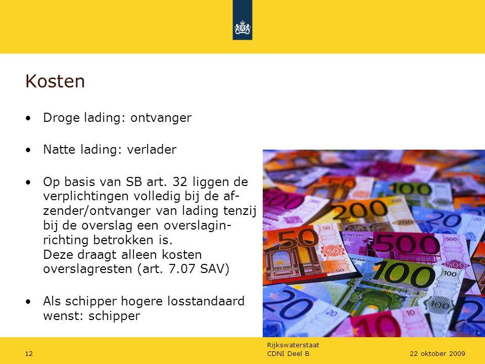 Rijkswaterstaat CDNI Deel B1222 oktober 2009 Kosten Droge lading: ontvanger Natte lading: verlader Op basis van SB art. 32 liggen de verplichtingen vo