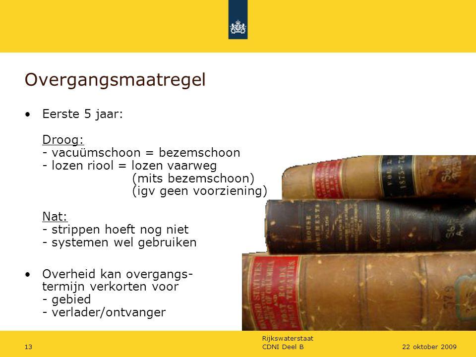 Rijkswaterstaat CDNI Deel B1322 oktober 2009 Overgangsmaatregel Eerste 5 jaar: Droog: - vacuümschoon = bezemschoon - lozen riool = lozen vaarweg (mits