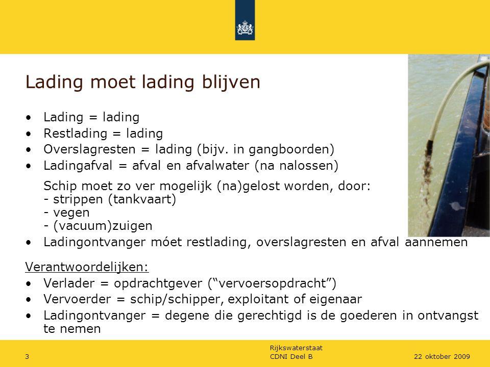 Rijkswaterstaat CDNI Deel B422 oktober 2009 Losstandaard droog Voor droge lading 2 losstandaarden: A = Bezemschoon B = Vacuumschoon Na lossen volgens standaard wordt eventueel schip gewassen.