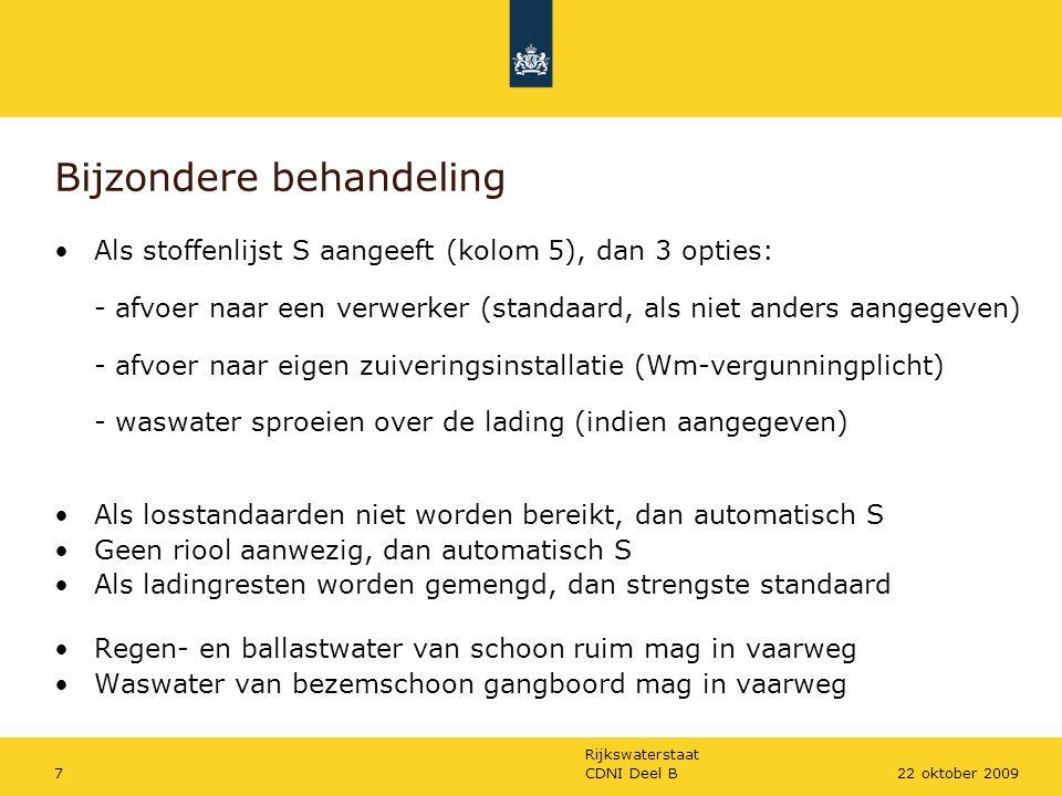 Rijkswaterstaat CDNI Deel B722 oktober 2009 Bijzondere behandeling Als stoffenlijst S aangeeft (kolom 5), dan 3 opties: - afvoer naar een verwerker (s