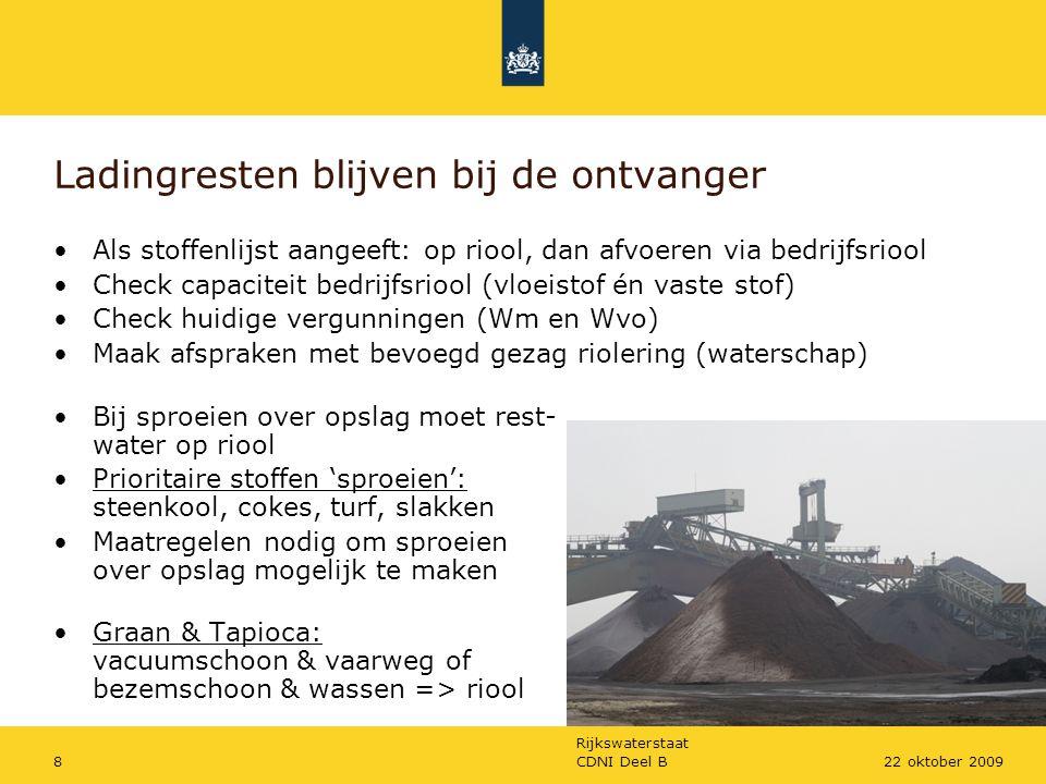 Rijkswaterstaat CDNI Deel B822 oktober 2009 Ladingresten blijven bij de ontvanger Als stoffenlijst aangeeft: op riool, dan afvoeren via bedrijfsriool